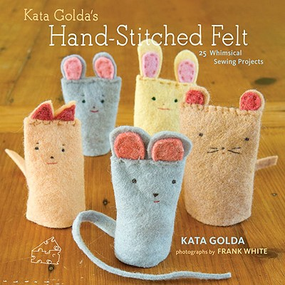Kata Golda's Hand-Stitched Felt By Golda, Kata/ White, Frank (PHT)